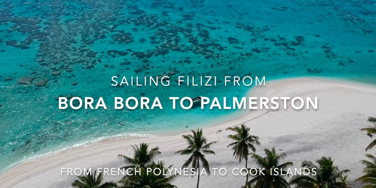 Sailing Filizi from Bora Bora to Palmerston- Movie