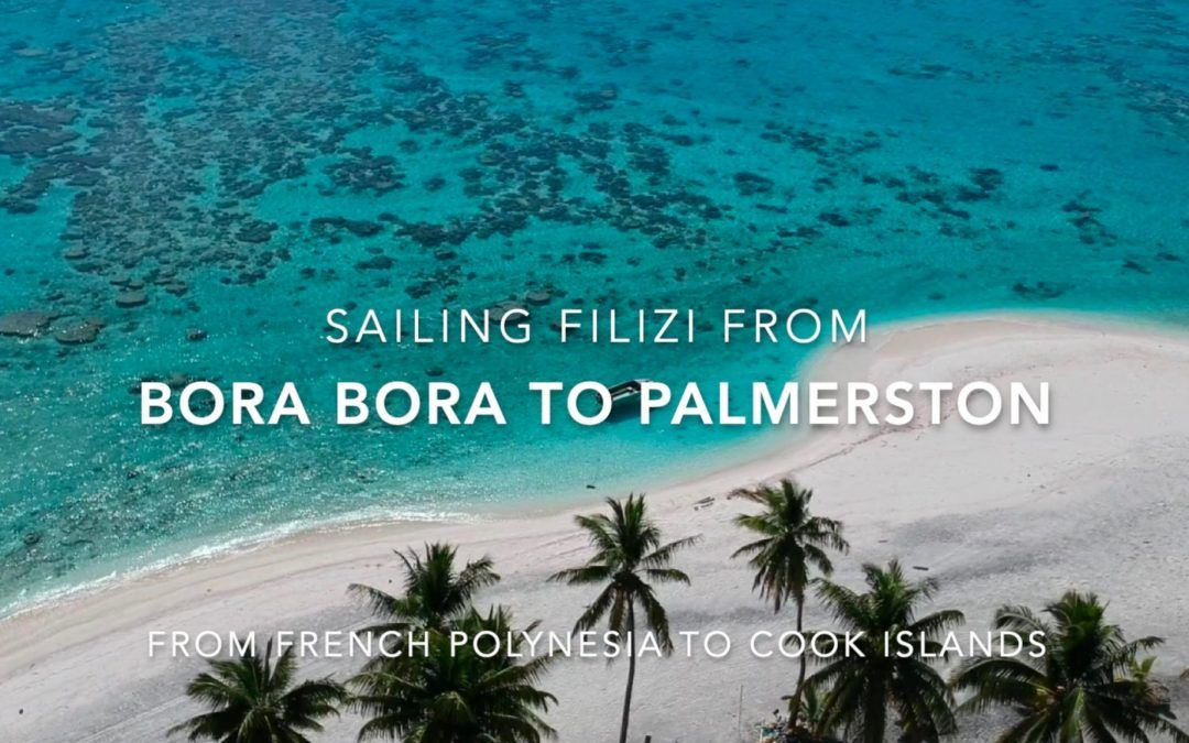Sailing Filizi from Bora Bora to Palmerston- Movie